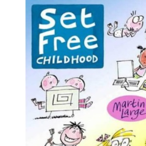 Set Free Childhood: Parents' Survival Guide for Coping with Computers and TV (Early Years Series)
