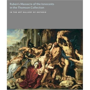 Rubens's Massacre of the Innocents in the Thomson Collection: In the Art Gallery of Ontario (The Thomson Collection at the Art Gallery of Ontario)