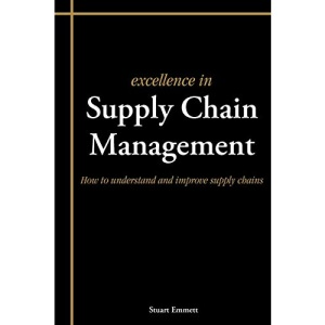 Excellence in Supply Chain Management: How to Understand and Improve Supply Chains