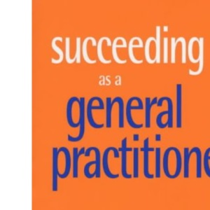 Succeeding as a General Practitioner: The Experts Share Their Secrets