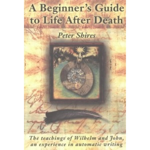 The Beginner's Guide to Life After Death: An Experience in Automatic Writing