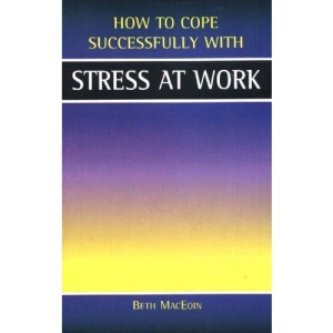 Stress at Work (How to Cope Sucessfully with)