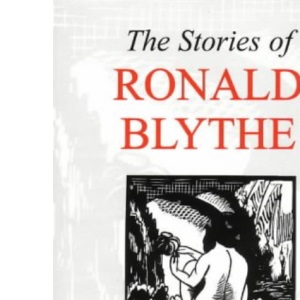 The Stories of Ronald Blythe: Wonderful Stories of People in Their Landscape