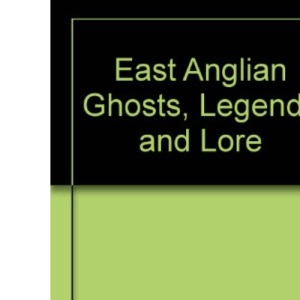 East Anglian Ghosts, Legends and Lore