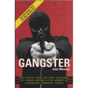 Gangster: The Inside Story of John Gilligan, His Drugs Empire and the Murder of Journalist Veronica Guerin