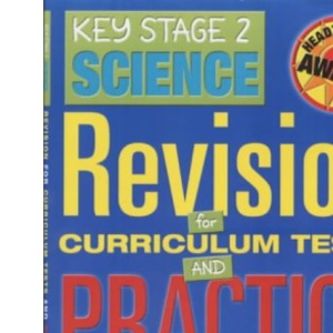 Key Stage 2 Science: Revision for Curriculum Tests and Practics Papers (Headteachers Awards)
