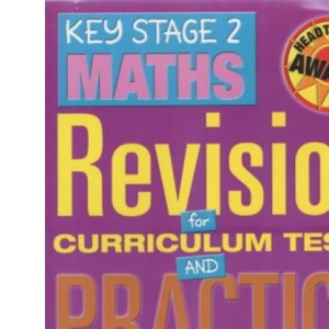 Key Stage 2 Maths: Revision for Curriculum Tests and Practice Papers (Headteachers Awards)