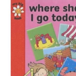 Where Shall I Go Today? (My big books)