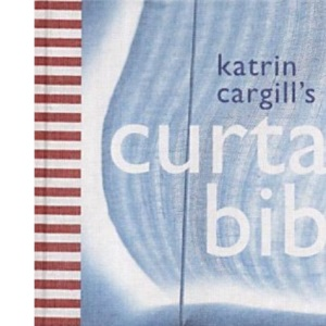 Curtain Bible: An Inspirational and Practical Look at Contemporary Curtains and Blinds