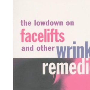 The Lowdown on Facelifts and Other Wrinkle Remedies