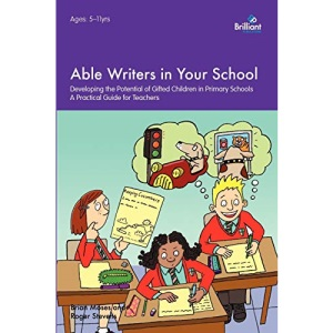 Able Writers in Your School: Developing the Potential of Gifted Children in Primary Schools A Practical Guide for Teachers