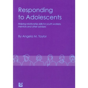 Responding to Adolescents: Helping Relationship Skills for Youth Workers, Mentors and Other Advisers
