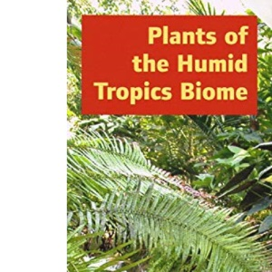 Plants of the Humid Tropic Biome