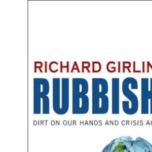 Rubbish!: (Dirt on our hands and crisis ahead)