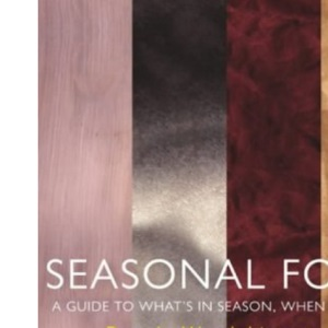 Seasonal Food: A Guide to What's in Season, When and Why