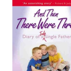 And Then There Were Three: Diary of a Truly Single Father
