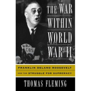 The War within World War II: Franklin Delano Roosevelt and the Struggle for Diplomacy