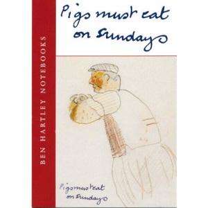Pigs Must Eat on Sundays: Ben Hartley Diaries (Ben Hartley Notebooks)
