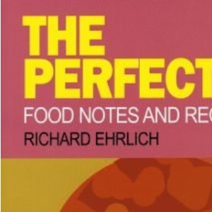 The Perfect...: Collected Food Notes from the Guardian Weekend