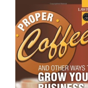 Proper Coffee and Other Ways to Grow Your Business: Simple Steps for Improving Profitability