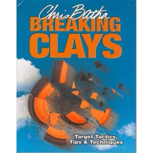 Breaking Clays: Target Tactics, Tips and Techniques