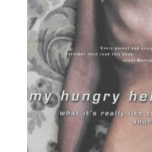 My Hungry Hell: What it's Really Like to be Anorexic - A Personal Story