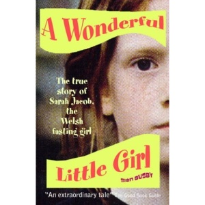 A Wonderful Little Girl: The True Story of Sarah Jacob, the Welsh Fasting Girl