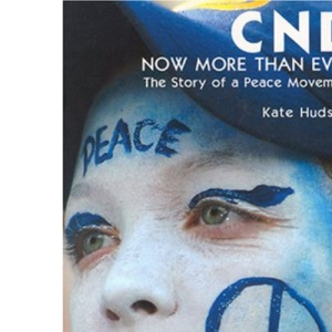CND- Now More Than Ever: The Story of a Peace Movement