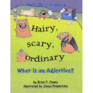 Hairy, Scary, Ordinary: What is an Adjective?: What Is an Adjective? (Words are categorical)