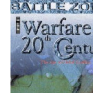 Warfare in the 20th Century: The Age of Global Conflict (Battle Zones)