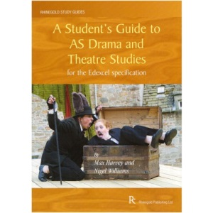 A Student's Guide to AS Drama and Theatre Studies for the Edexcel Specification