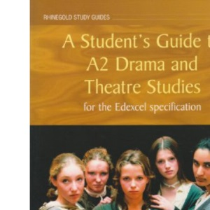A Student's Guide to A2 Drama and Theatre Studies: for the Edexcel Specification