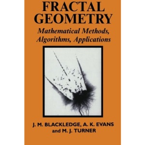 Fractal Geometry: Mathematical Methods, Algorithms, Applications (Horwood Mathematics and Applications Series)