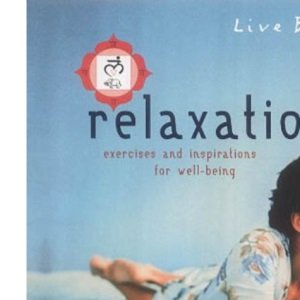 Relaxation: Exercises and Inspirations for Well-being (Live Better)