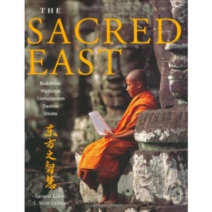 The Sacred East: Hinduism, Buddhism, Confucianism, Daoism, Shinto