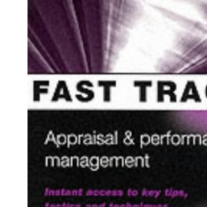 Appraisal and Performance Management: Instant Access to Key Tips, Tactics and Techniques (Fast Track)