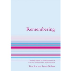 Remembering: Providing Support for Children Aged 7 to 13 Who Have Experienced Loss and Bereavement (Lucky Duck Books)