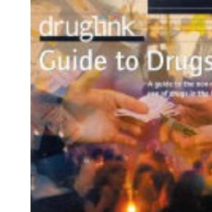 The Druglink Guide to Drugs: A Guide to the Non-medical Use of Drugs in the UK