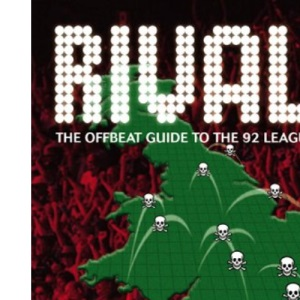 Rivals: The Offbeat Guide to the 92 League Clubs
