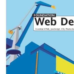 Foundation Web Design: Essential HTML, JavaScript, CSS, Photoshop, Fireworks and Flash