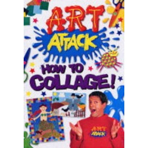 Art Attack: How to Collage (Art Attack S.)