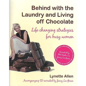 Behind with the Laundry and Living Off Chocolate: Life Changing Strategies for Busy Women