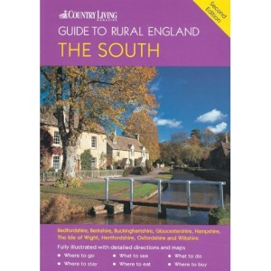 The Country Living Guide to Rural England - The South: Covers Bedfordshire, Berkshire, Buckinghamshire, Gloucestershire, Hampshire, Hertfordshire, Oxfordshire ... Wiltshire (Country Living Rural Guides)