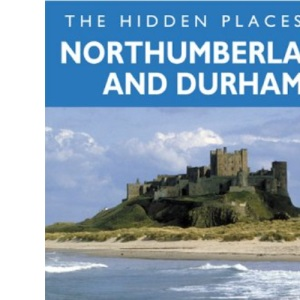 The Hidden Places of Northumberland & Durham (Travel Publishing)