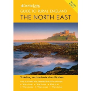 The Country Living Guide to Rural England - The North East (Travel Publishing): The North East - Covers Yorkshire, Northumberland and Durham
