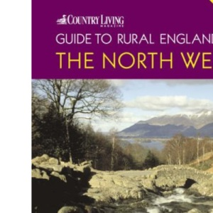 The Country Living Guide to Rural England - The North West (Travel Publishing): The North West - Covers Lancashire, Cheshire, Cumbria and the Lake District