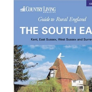 The Country Living Guide to Rural England - The South East (Travel Publishing)