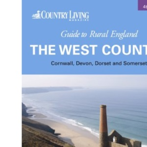 Country Living Guide to Rural England: The West Country - Cornwall, Devon, Dorset and Somerset
