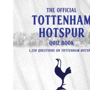 The Tottenham Hotspur Quiz Book: 1,250 Questions on Tottenham Hotspur FC