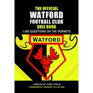 The Official Watford Quiz Book: 1,000 Questions on the Hornets